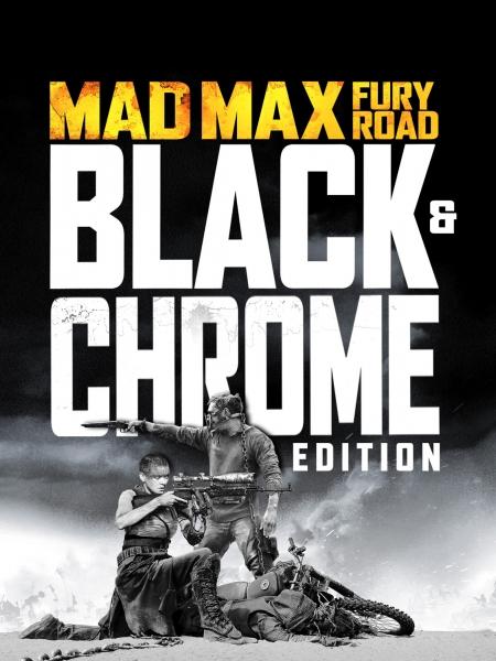 Cine974, Mad Max: Fury Road - Black & Chrome