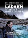 Ladakh - Songs of the water spirits